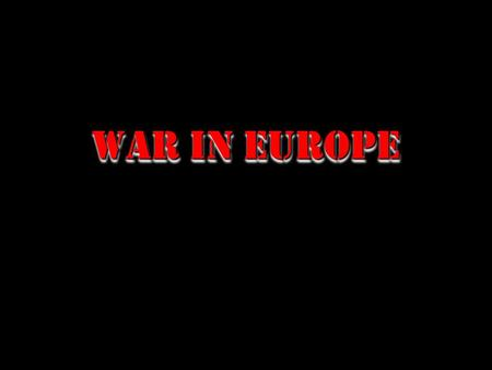 War in Europe  Operation Torch Eastern Europe Africa Pacific Western Europe 1940193919421941 Phony War 1944194319451938 Battle of Britain Guadalcanal.