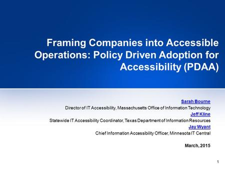 1 Framing Companies into Accessible Operations: Policy Driven Adoption for Accessibility (PDAA) Sarah Bourne Director of IT Accessibility, Massachusetts.