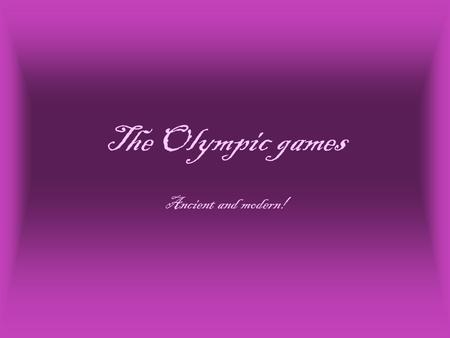 The Olympic games Ancient and modern!. What are Olympics? Olympics are a great sporting event that happens every four years. They have nearly every sport.