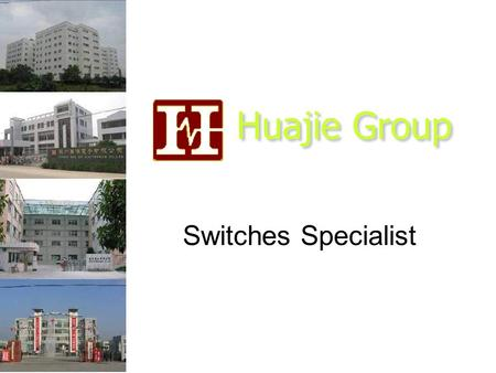Huajie Group Switches Specialist. Established in1989. First Taiwan switch manufacturer to produce tact S/W and micro switch for general public use. ISO.