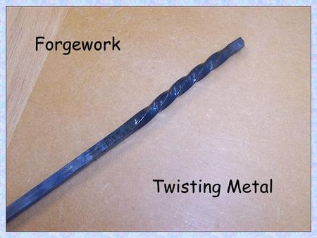 Twisting Metal Forgework. 1. Care should be taken when carrying hot metals (particularly metals at black heat that may not appear hot) 2. Clay bricks.