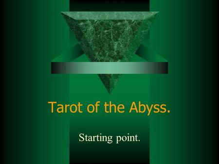 Tarot of the Abyss. Starting point.. © Productions RJPT, Ottawa 2001 Disclaimer: I hereby advocate no violence in act or word of any kind against oneself.