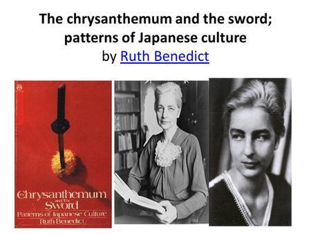 The chrysanthemum and the sword; patterns of Japanese culture by Ruth BenedictRuth Benedict.