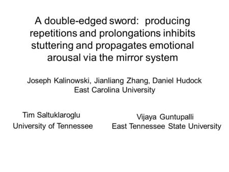 A double-edged sword: producing repetitions and prolongations inhibits stuttering and propagates emotional arousal via the mirror system Joseph Kalinowski,
