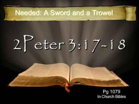 2Peter 3:17-18 Pg 1079 In Church Bibles Needed: A Sword and a Trowel.
