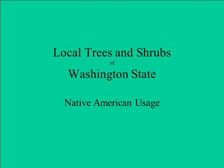 Local Trees and Shrubs of Washington State Native American Usage.
