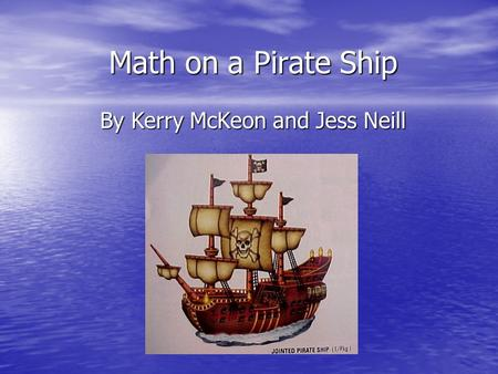 Math on a Pirate Ship By Kerry McKeon and Jess Neill.