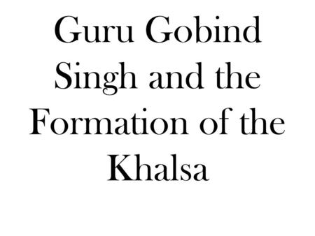 Guru Gobind Singh and the Formation of the Khalsa.