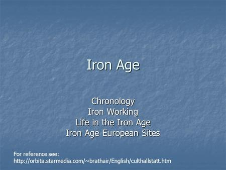 Iron Age Chronology Iron Working Life in the Iron Age Iron Age European Sites For reference see: