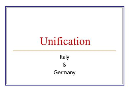 Unification Italy & Germany. Italian Unification North: Austria ruled Venetia and Lombardy and dominated Tuscany, Modena, Parma & Lucca South: Spain.