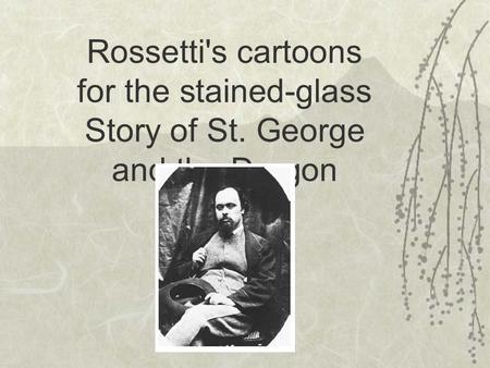Rossetti's cartoons for the stained-glass Story of St. George and the Dragon.