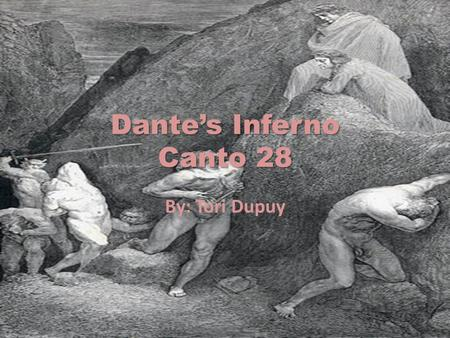 Dante's Inferno Canto 28 By: Tori Dupuy. Canto 28 In this canto Dante and Virgil enter the 9 th bolgia in the 8th circle. Here is where the guilty are.