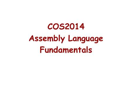 COS2014 Assembly Language Fundamentals. Assembly Language for Intel- Based Computers, 5 th Edition Kip Irvine.