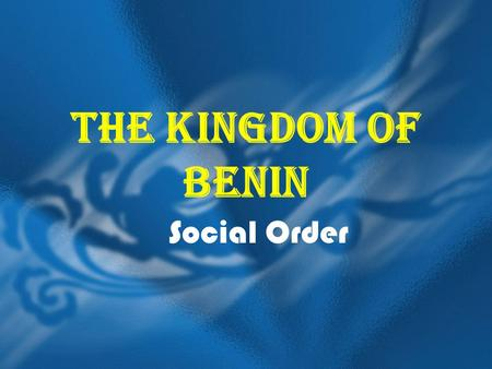 The Kingdom of Benin Social Order.
