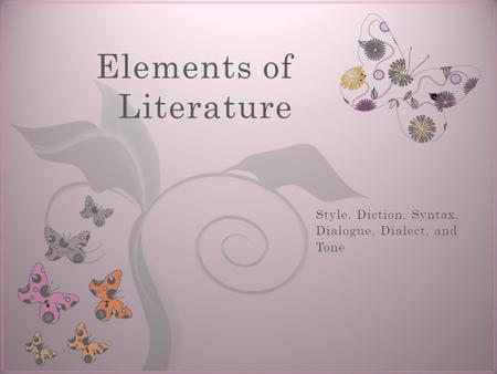 7 Elements of Literature. Style Diction Syntax.