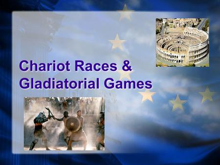 Chariot Races & Gladiatorial Games. Chariot Races in Greece Modified War Chariots Talked about by Homer Funeral Games Olympics - popular event In Greece,