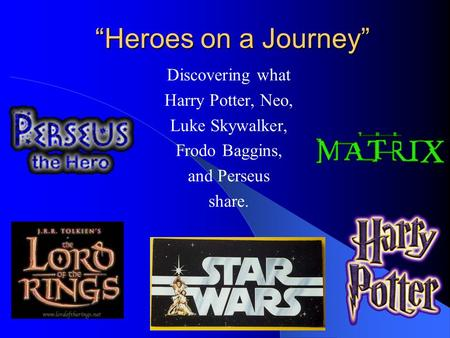 """Heroes on a Journey"" Discovering what Harry Potter, Neo, Luke Skywalker, Frodo Baggins, and Perseus share."