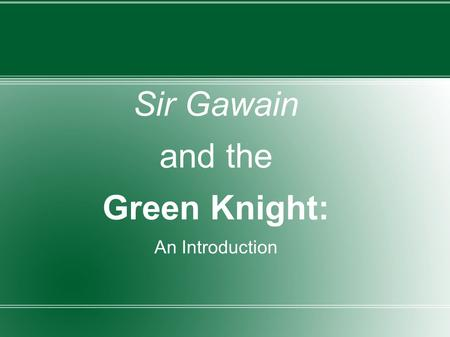 Sir Gawain and the Green Knight: An Introduction.
