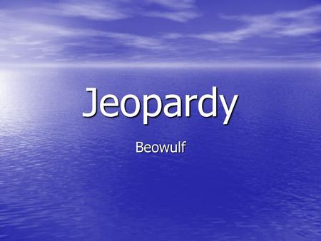 Jeopardy Beowulf.