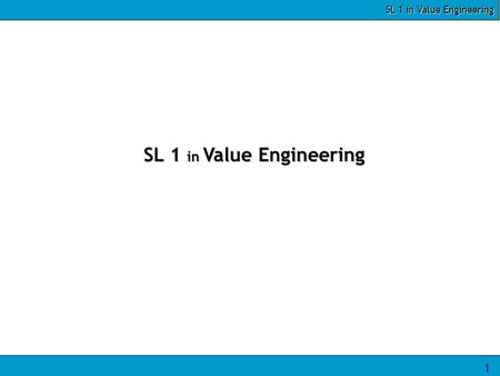 SL 1 in Value Engineering 1. 2 Module Objectives The module will help you to: 1.State purpose and advantage of VE 2.Define VE, function and identify functions.