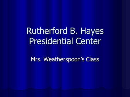 Rutherford B. Hayes Presidential Center Mrs. Weatherspoon's Class.