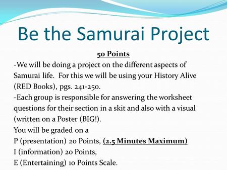 Be the Samurai Project 50 Points -We will be doing a project on the different aspects of Samurai life. For this we will be using your History Alive (RED.