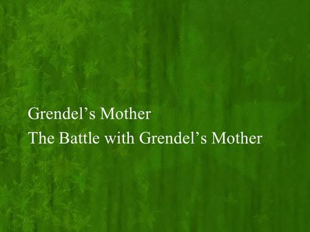 Grendel's Mother The Battle with Grendel's Mother.