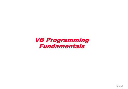 Slide 1 VB Programming Fundamentals. Slide 2 Visual Basic Language v VB language is powerful and easy to use v Descendent of BASIC (Beginner's All-Purpose.