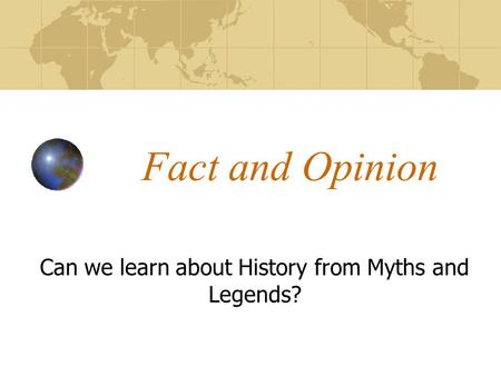 Can we learn about History from Myths and Legends?