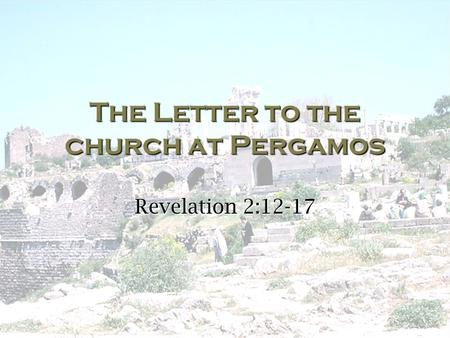 The Letter to the church at Pergamos Revelation 2:12-17.