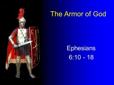 "The Armor of God Ephesians 6:10 - 18. "" be strong in the Lord, and in the power of his might. Chained between praetorians Only undefeated Germans Germanicus."