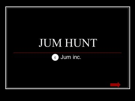 JUM HUNT Jum inc. c. Level 1 You wake up in a cave. As your vision comes into focus you see a jum. It has an egg shaped body and has a light brown-tan.