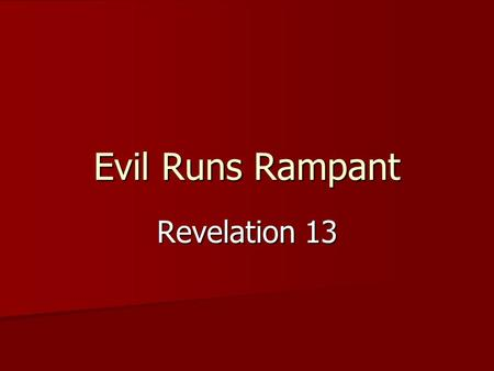 "Evil Runs Rampant Revelation 13. Key Message: ""This calls for patient endurance and faithfulness on the part of the saints. 13:10b."