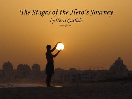 The Stages of the Hero's Journey by Terri Carlisle Copyright 2005.
