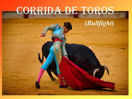 Corrida de Toros (Bullfight). What do you already know about bullfighting?