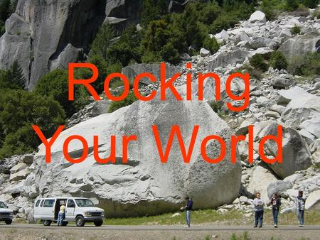 Rocking Your World. Revelation 6:16-17 16 And said to the mountains and rocks, Fall on us, and hide us from the face of him that sitteth on the throne,