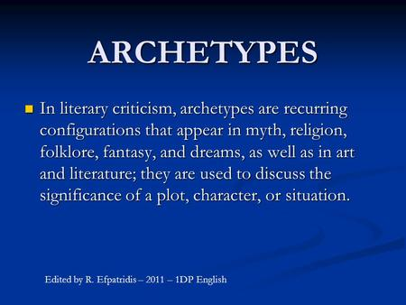 ARCHETYPES In literary criticism, archetypes are recurring configurations that appear in myth, religion, folklore, fantasy, and dreams, as well as in art.