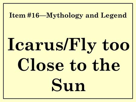 Item #16—Mythology and Legend Icarus/Fly too Close to the ...