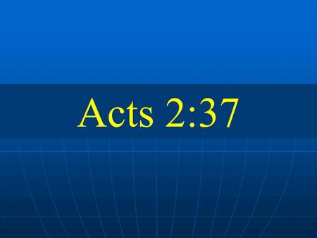 Acts 2:37. Brief review of Acts 2 The promise fulfilled and the church established. a.2:1-13 Apostles filled with the Holy Spirit and speak with other.