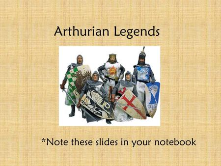 Arthurian Legends *Note these slides in your notebook.