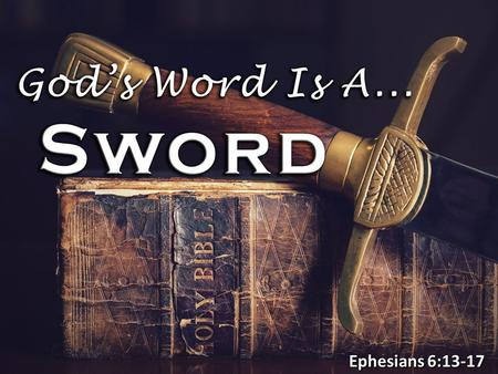 Ephesians 6:13-17. God's (S)Word Is Our PRIMARY WEAPON God's Word is listed in a context of a battle armor (Eph. 6:13-18) God's Word is listed in a context.