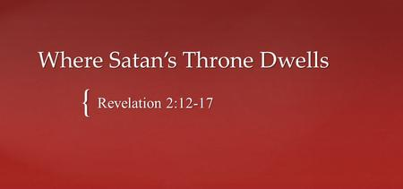 { Where Satan's Throne Dwells Revelation 2:12-17.