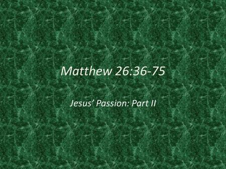 "Matthew 26:36-75 Jesus' Passion: Part II. 52 Then Jesus said to him, ""Put your sword back in its place. For all who take the sword will perish by the."