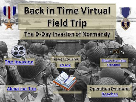 D-Day Invasion Click About our Trip… On June 6 th 1944 the United States, British and Canadian forces launched Operation Overlord. The invasion took.