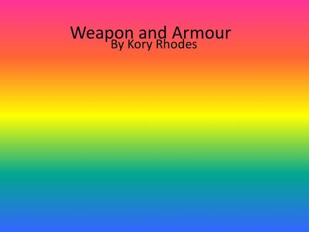 Weapon and Armour By Kory Rhodes. The Broadsword This is perhaps the earliest known type of sword used in medieval times. With a two edged blade which.