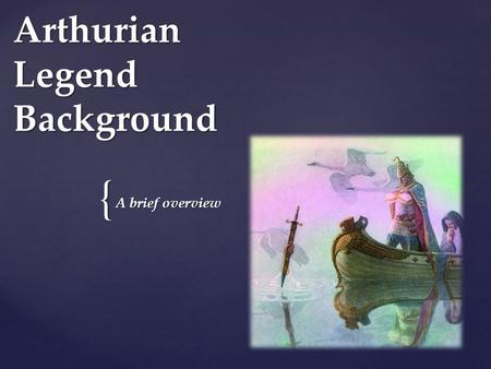 a overview of arthurian legend The arthurian legend is relevant to the sword in the stone because the legend begins wiht arthur becoming king of england it is all about king arthur's victories and failures, and the.