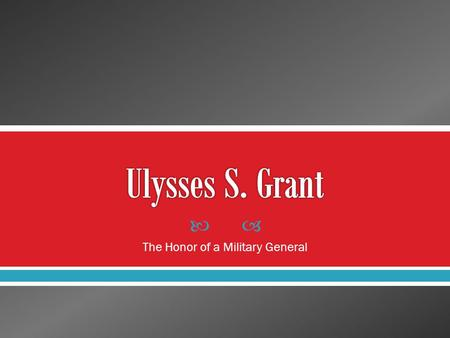  The Honor of a Military General. Ulysses S. Grant began to write his memoirs when he was diagnosed with terminal throat cancer in the fall of 1884.