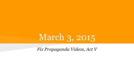 March 3, 2015 Fix Propaganda Videos, Act V. Act IV Act IV, scene iii In the tent, Cassius admits anger with Brutus for condemning Lucius Pella for taking.