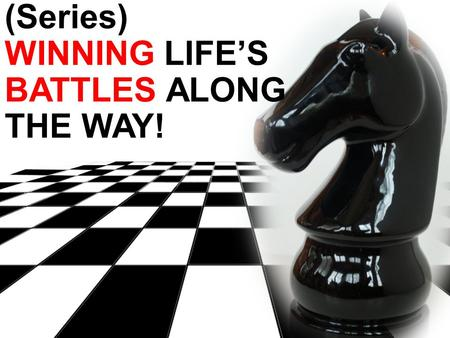 EXODUS 17:8-16 THE JOURNEY (Series) WINNING LIFE'S BATTLES ALONG THE WAY!