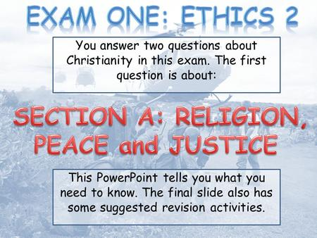 This PowerPoint tells you what you need to know. The final slide also has some suggested revision activities. You answer two questions about Christianity.